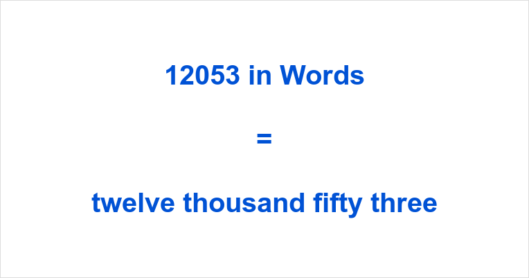 If you have typed 12053 English or something similar like twelve thousand  and fifty-three number in the search engine of your choosing, then you have  come ...