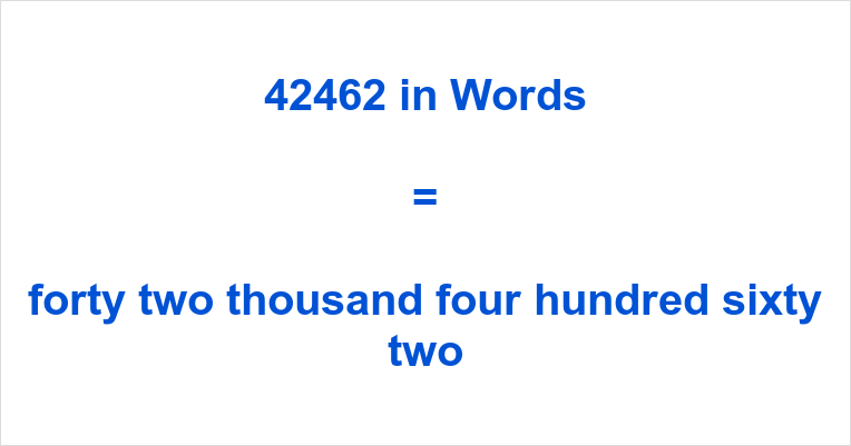If you have typed 42462 English or something similar like forty-two  thousand, four hundred and sixty-two number in the search engine of your  choosing, ...