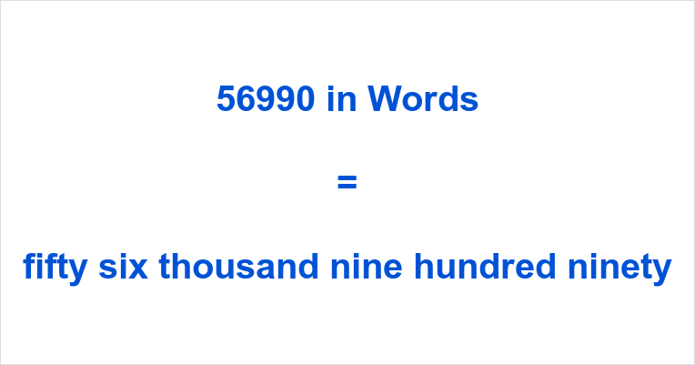 If you have typed 56990 English or something similar like fifty-six  thousand, nine hundred and ninety number in the search engine of your  choosing, ...