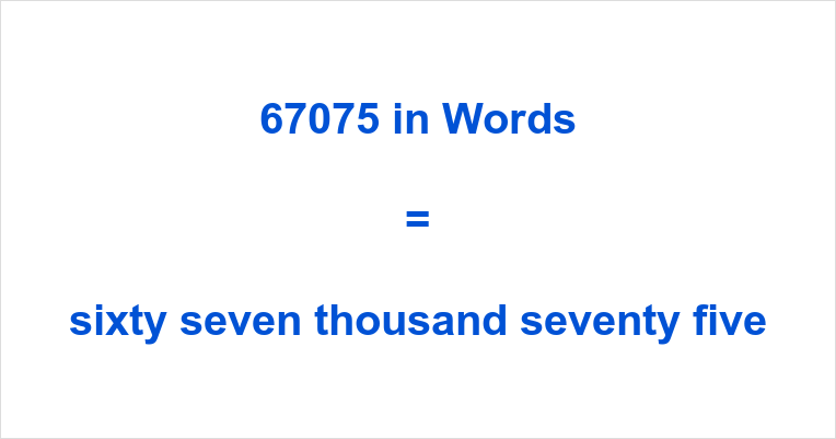 If you have typed 67075 English or something similar like sixty-seven  thousand and seventy-five number in the search engine of your choosing,  then you have ...